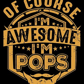Of Course I'm Awesome I'm Pops by BBPDesigns