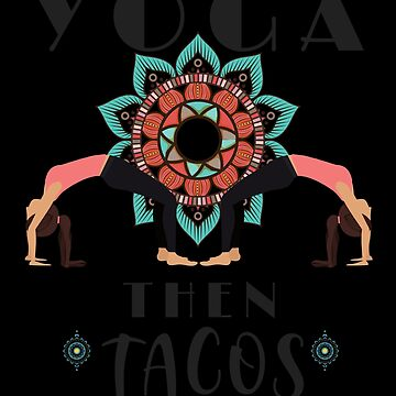 Yoga Lover Taco Lover First Yoga Then Tacos by KanigMarketplac