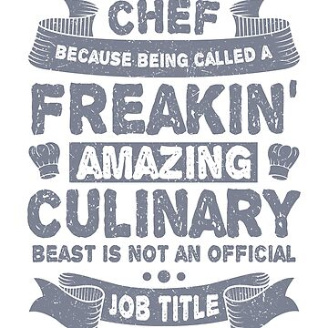 Chef Because Freakin Amazing Culinary Beast Not a Job Title by KanigMarketplac