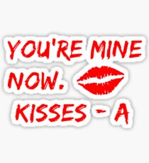 You Are Mine Now. Kisses A Sticker