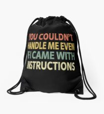 You Couldn't Handle Me Even If I Came With Instructions Drawstring Bag