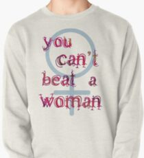 You Can't Beat a Woman Pullover