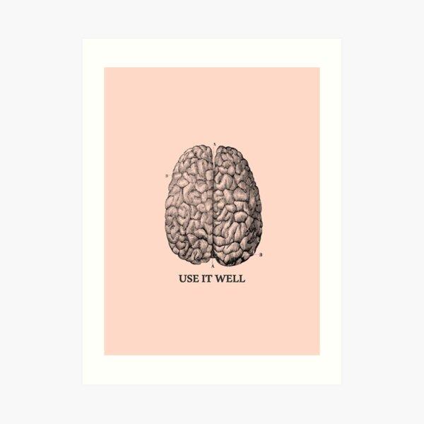 Use it well - Brain  Art Print
