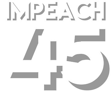 Funny impeach 45 tee shirt  by TimShane