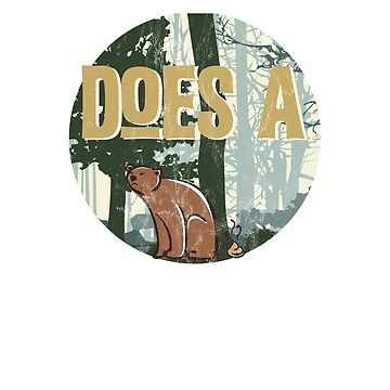 Does a Bear Poop in the Woods--Funny T-Shirt by noirty