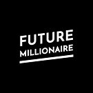 Future Millionaire by inspire-gifts