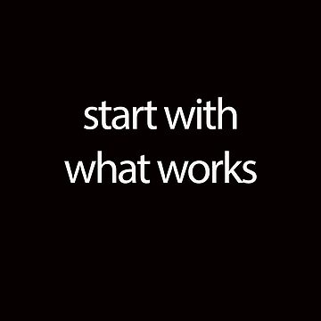 Start With What Works by davesphotoart