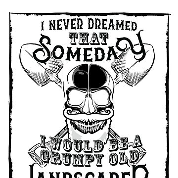 I Never Dreamed I Would Be a Grumpy Old Landscaper! But Here I am Killing It Funny Landscaper Shirt by orangepieces