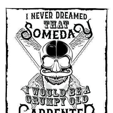 I Never Dreamed I Would Be a Grumpy Old Carpenter! But Here I am Killing It Funny Carpenter Shirt by orangepieces