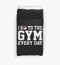 I GO TO THE GYM EVERY DAY Duvet Cover