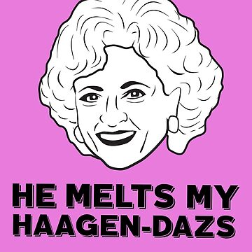 Rose Neiland: He Melts My Haagen-Dazs (the Golden Girls) by catalystdesign