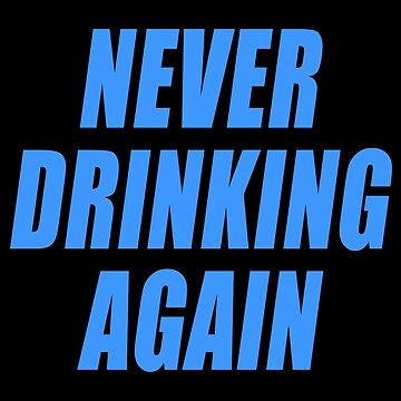 NEVER DRINKING AGAIN by limitlezz
