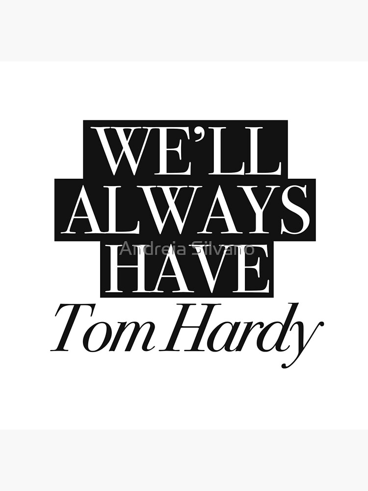 We will always have Tom Hardy by andreiasilvano