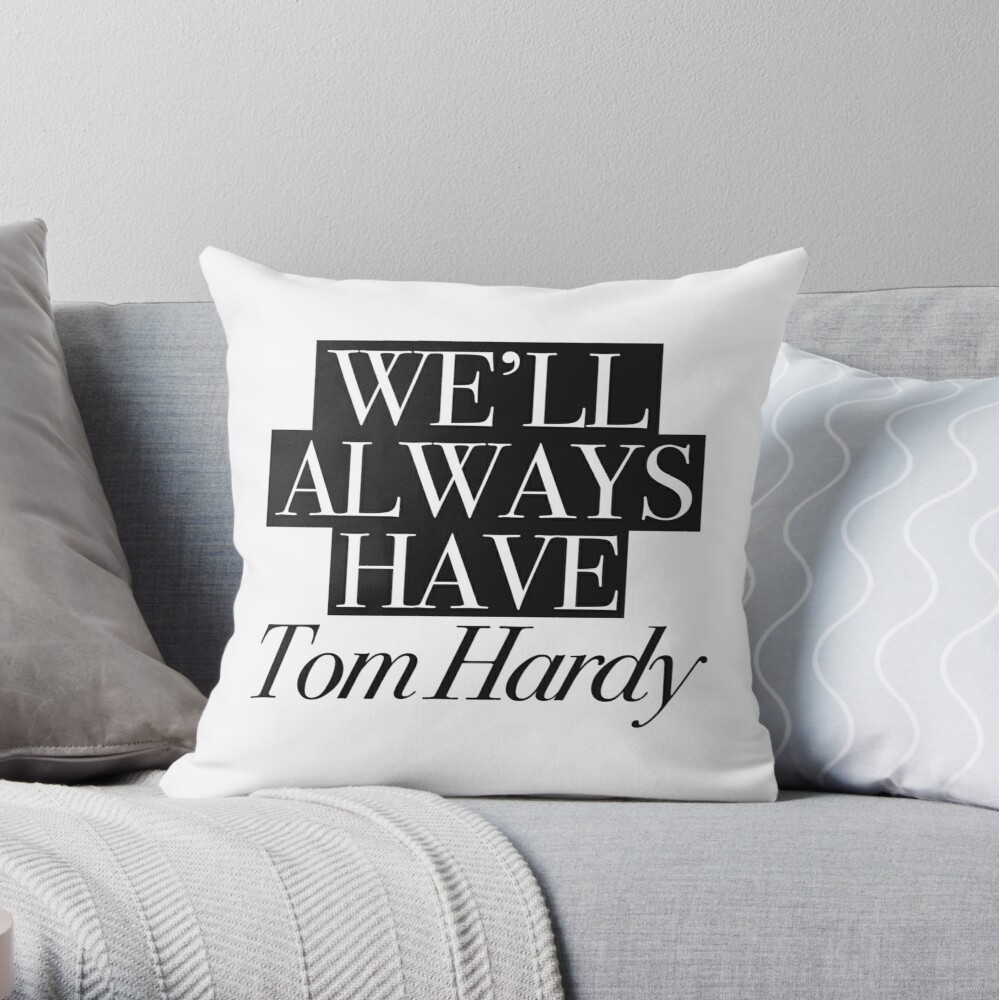 We will always have Tom Hardy Throw Pillow