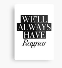 We will always have Ragnar Metal Print