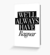 We will always have Ragnar Greeting Card
