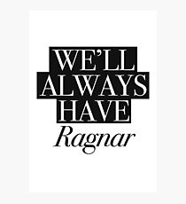 We will always have Ragnar Photographic Print