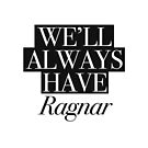 We will always have Ragnar by Andreia Silvano