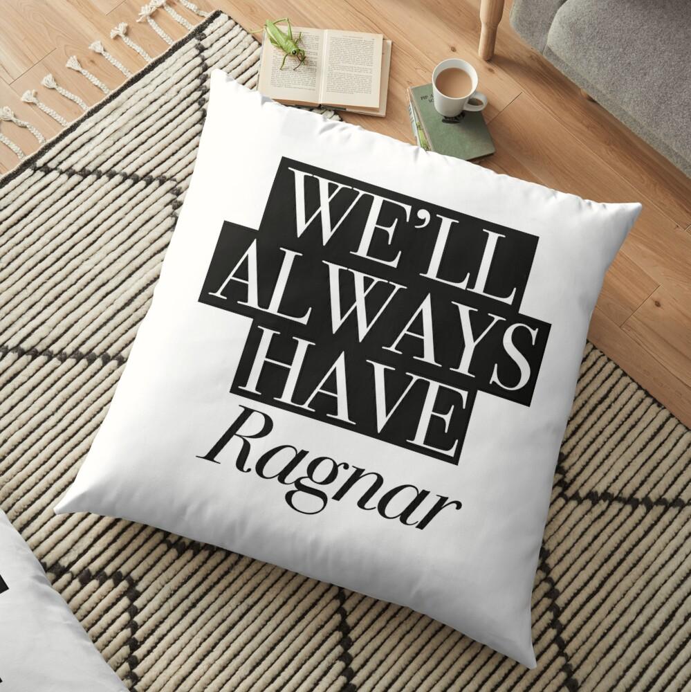 We will always have Ragnar Floor Pillow