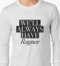 We will always have Ragnar Long Sleeve T-Shirt