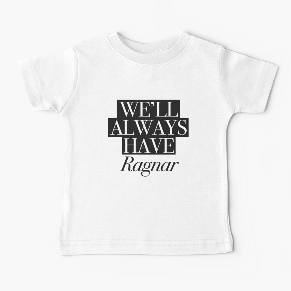 We will always have Ragnar Baby T-Shirt