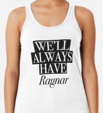 We will always have Ragnar Racerback Tank Top