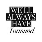 We will always have Tormund by Andreia Silvano