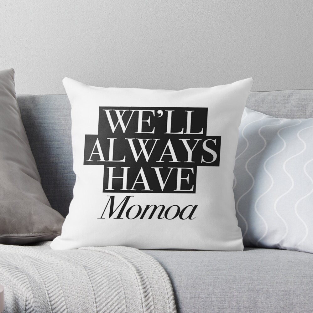 We will always have Momoa Throw Pillow