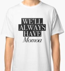 We will always have Momoa Classic T-Shirt