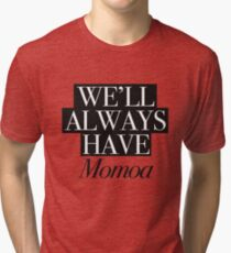 We will always have Momoa Tri-blend T-Shirt