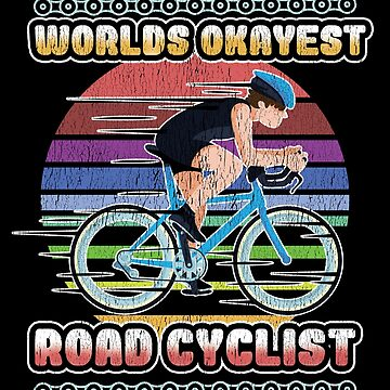 Road Cyclist Distressed Design - Worlds Okayest Road Cyclist by kudostees