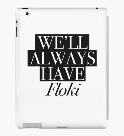 We will always have Floki iPad Case/Skin