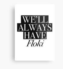 We will always have Floki Metal Print