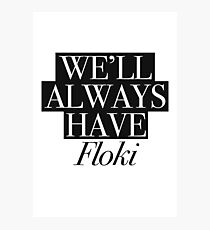 We will always have Floki Photographic Print