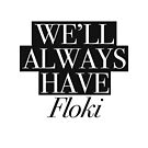 We will always have Floki by Andreia Silvano