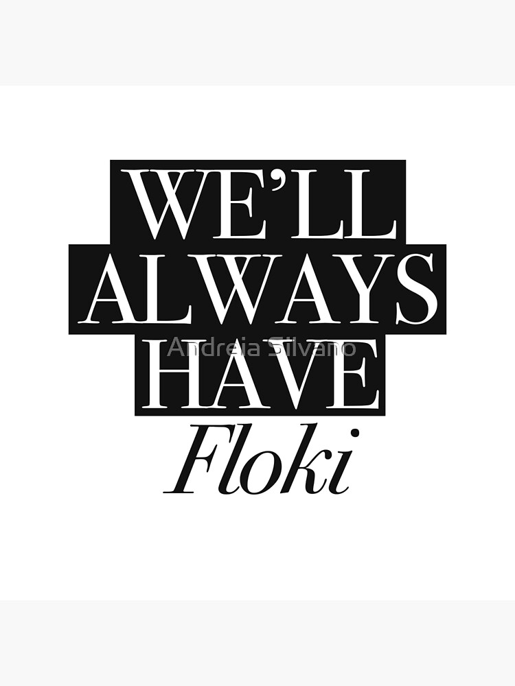 We will always have Floki by andreiasilvano