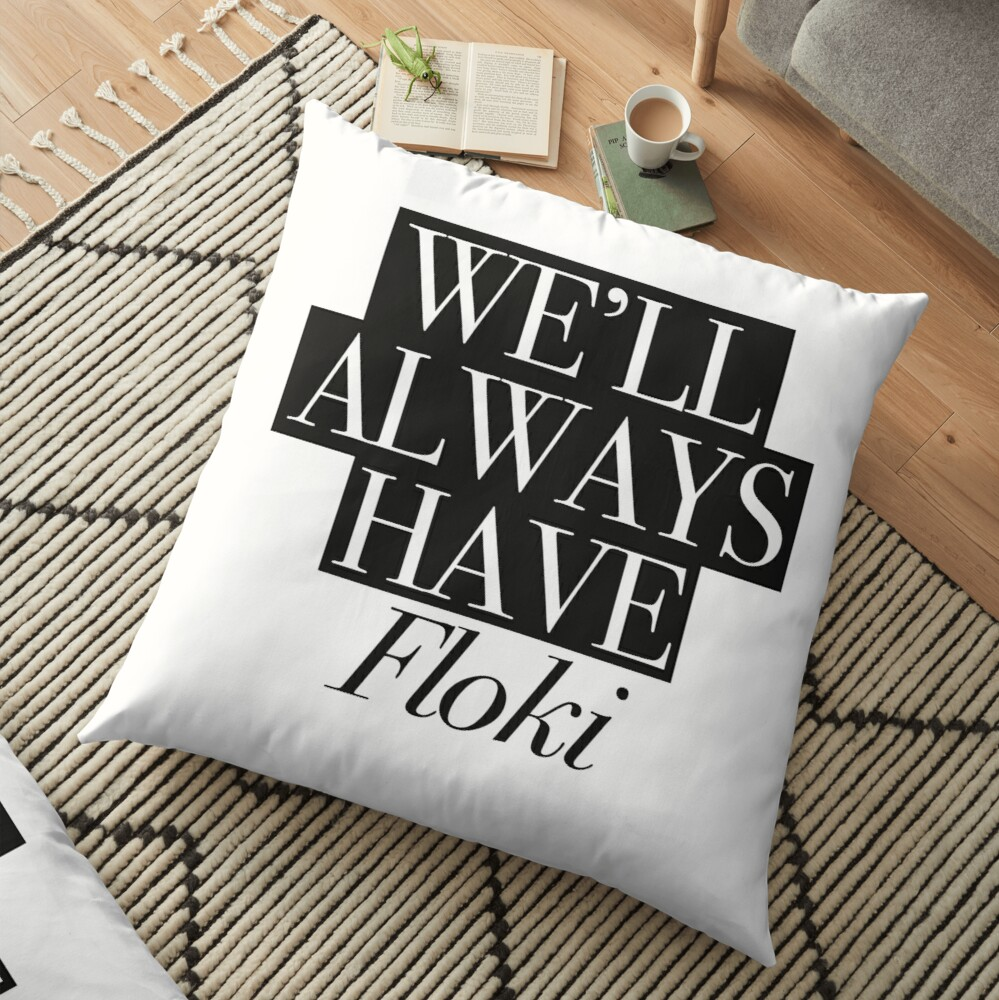 We will always have Floki Floor Pillow