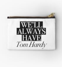 We will always have Tom Hardy Zipper Pouch
