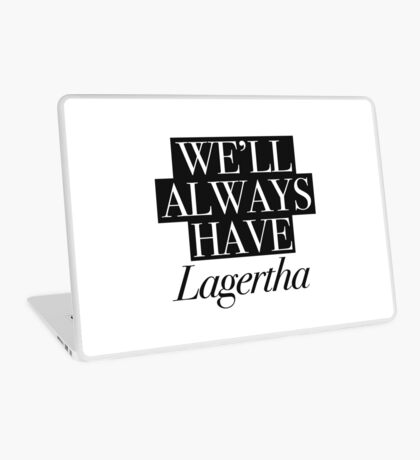 We will always have Lagertha Laptop Skin
