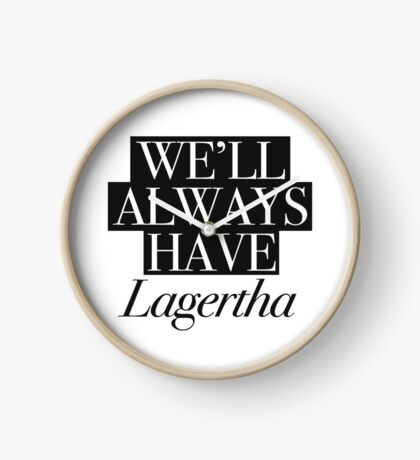 We will always have Lagertha Clock