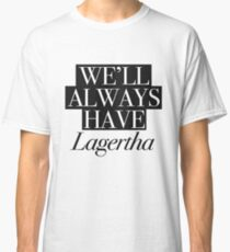 We will always have Lagertha Classic T-Shirt