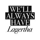 We will always have Lagertha by Andreia Silvano
