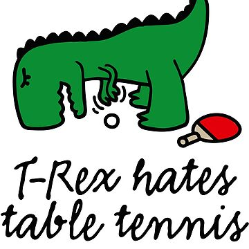 T-Rex hates table tennis ping pong funny dinosaur by LaundryFactory
