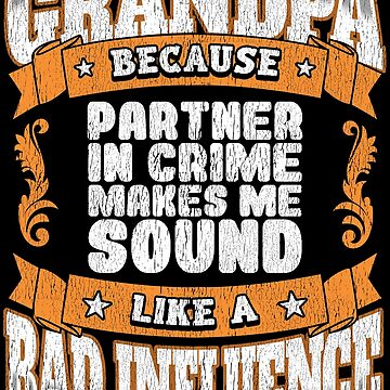 Grandpa Funny Distressed Design - Grandpa Because Partner In Crime Makes Me Sound Like A Bad Influence by kudostees