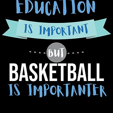 Education Is Important but Basketball Is Importanter by epicshirts