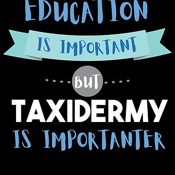 Education Is Important but Taxidermy Is Importanter by epicshirts