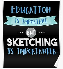 Education Is Important but Sketching Is Importanter Poster
