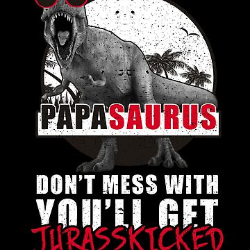 Don't Mess With Papasaurus Jurasskicked Halloween by kieranight