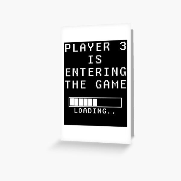Player 3 is entering the game Greeting Card