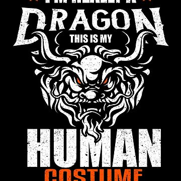 I'm Really A Dragon Human Costume Party Halloween by kieranight